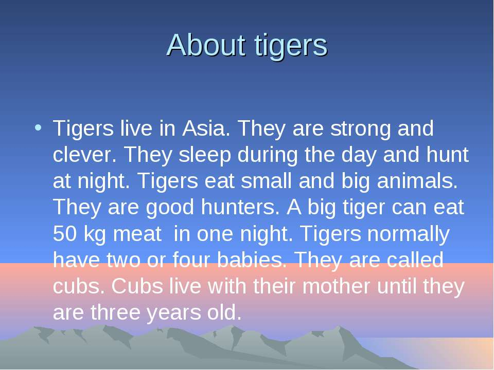 About tigers Tigers live in Asia. They are strong and clever. They sleep duri...