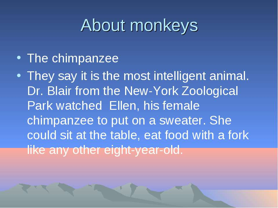 About monkeys The chimpanzee They say it is the most intelligent animal. Dr. ...
