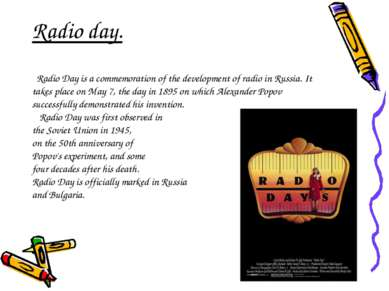 Radio day. Radio Day is a commemoration of the development of radio in Russia...