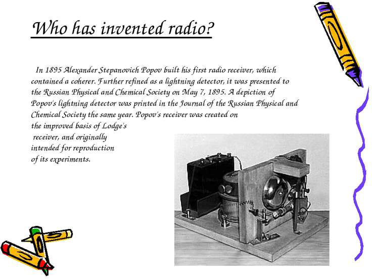 Who has invented radio? In 1895 Alexander Stepanovich Popov built his first r...