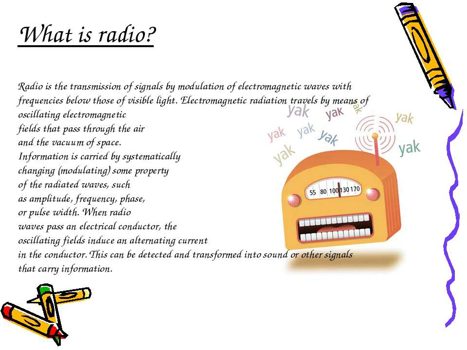 What is radio? Radio is the transmission of signals by modulation of electrom...