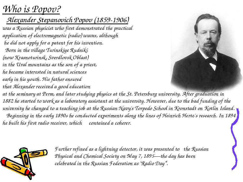 Who is Popov? Alexander Stepanovich Popov (1859-1906) was a Russian physicist...