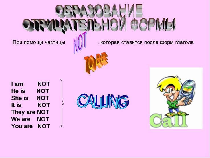 При помощи частицы , которая ставится после форм глагола I am NOT He is NOT S...
