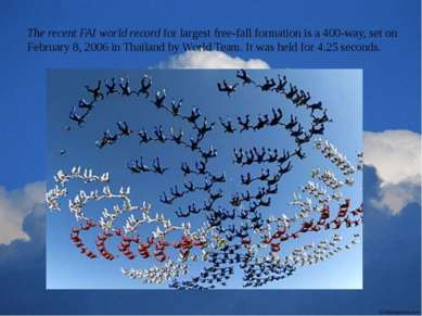 The recent FAI world record for largest free-fall formation is a 400-way, set...