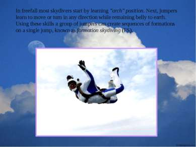 "In freefall most skydivers start by learning ""arch"" position. Next, jumpers l..."