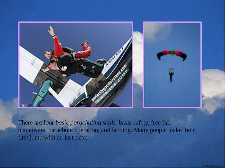 There are four basic parachuting skills: basic safety, free fall maneuvers, p...