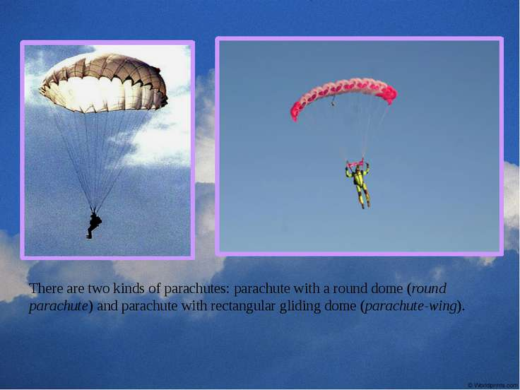 There are two kinds of parachutes: parachute with a round dome (round parachu...