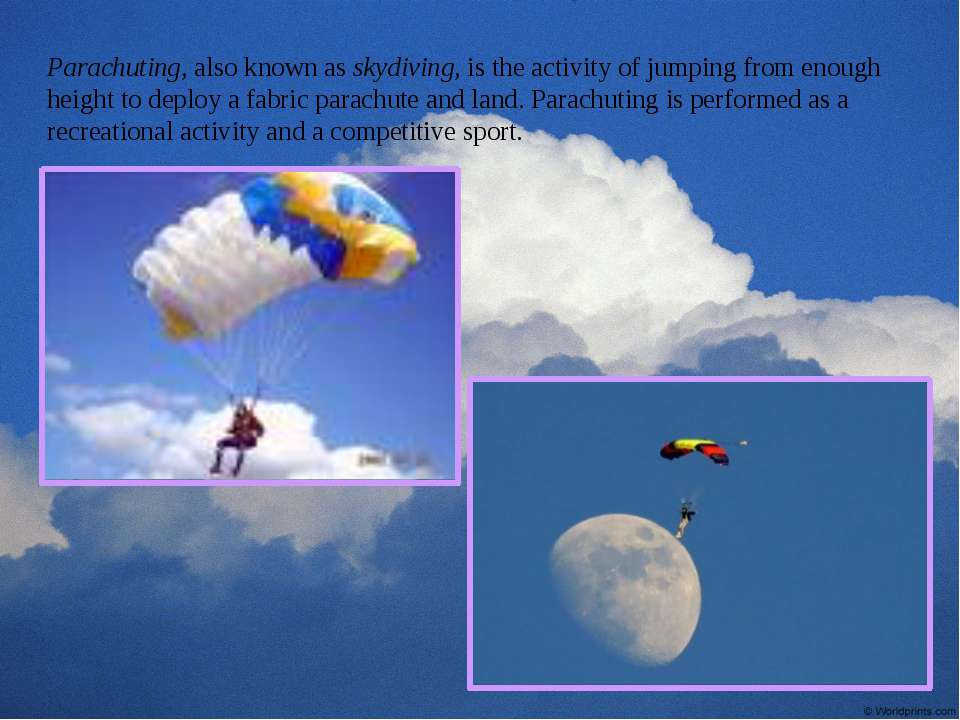 Parachuting, also known as skydiving, is the activity of jumping from enough ...