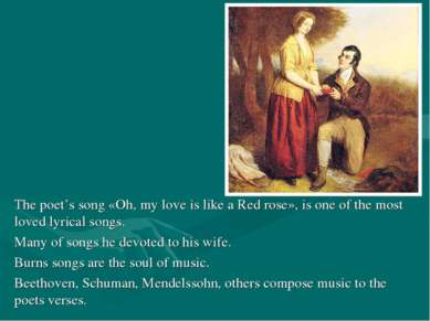 The poet's song «Oh, my love is like a Red rose», is one of the most loved ly...