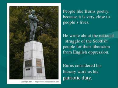 People like Burns poetry, because it is very close to people's lives. He wrot...