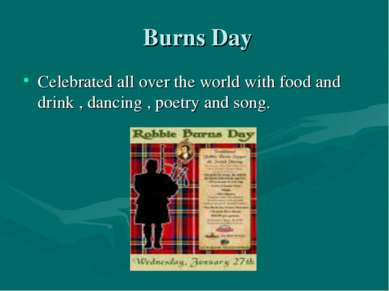 Burns Day Celebrated all over the world with food and drink , dancing , poetr...