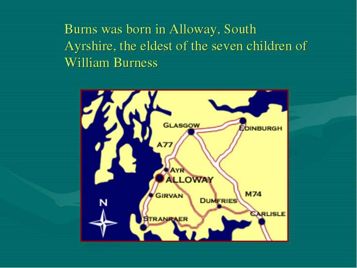 Burns was born in Alloway, South Ayrshire, the eldest of the seven children o...