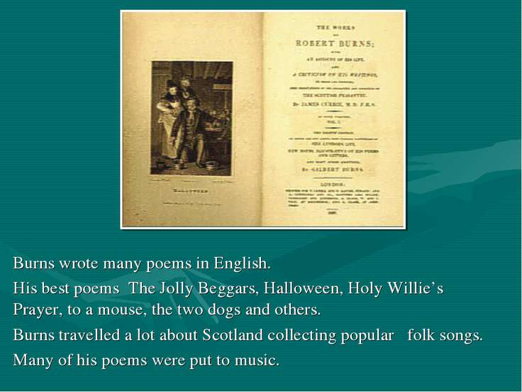 Burns wrote many poems in English. His best poems The Jolly Beggars, Hallowee...