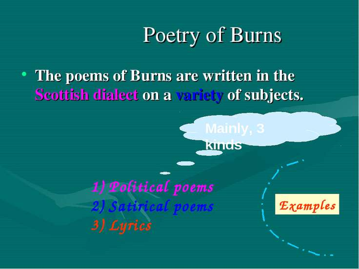 Poetry of Burns The poems of Burns are written in the Scottish dialect on a v...