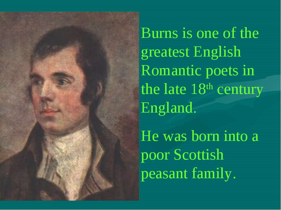 Burns is one of the greatest English Romantic poets in the late 18th century ...