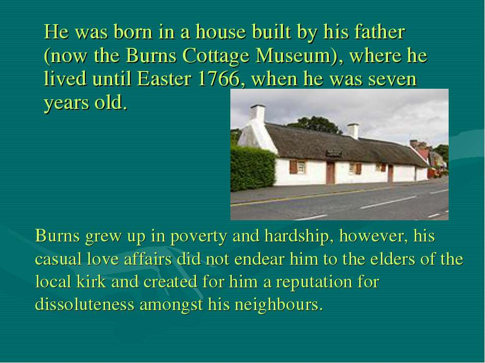 He was born in a house built by his father (now the Burns Cottage Museum), wh...