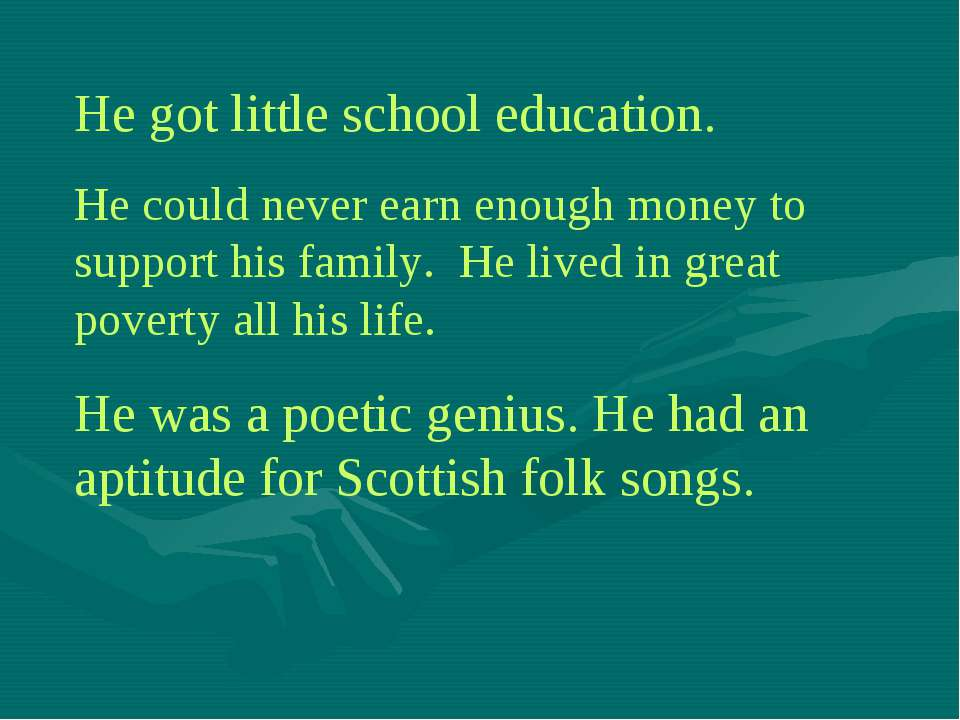 He got little school education. He could never earn enough money to support h...