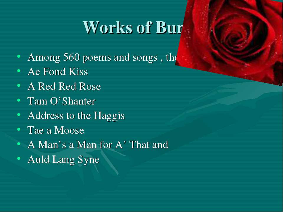 Works of Burns Among 560 poems and songs , the most loved are : Ae Fond Kiss ...