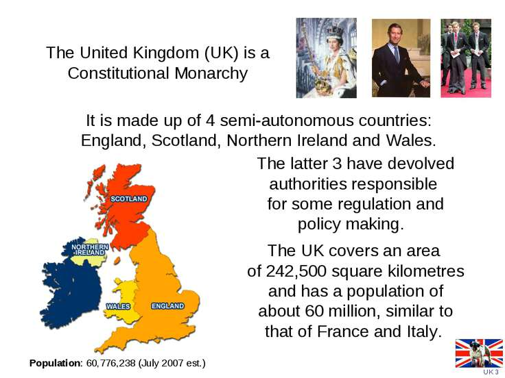 The United Kingdom (UK) is a Constitutional Monarchy