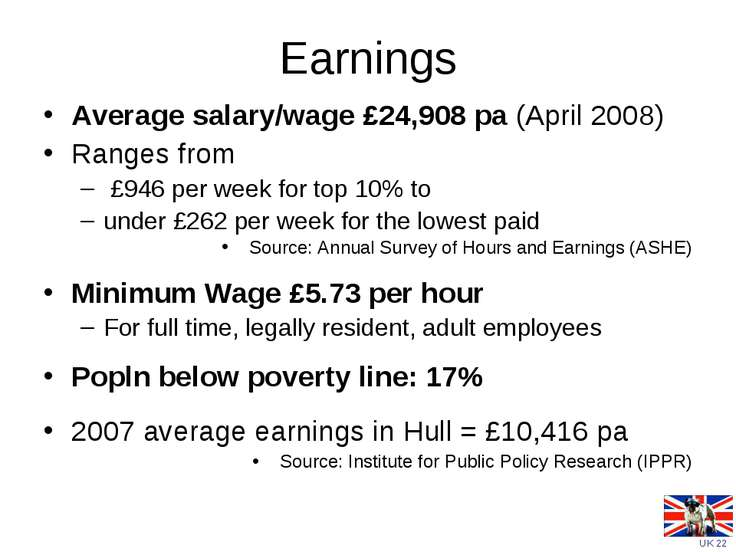 Earnings Average salary/wage £24,908 pa (April 2008) Ranges from £946 per wee...