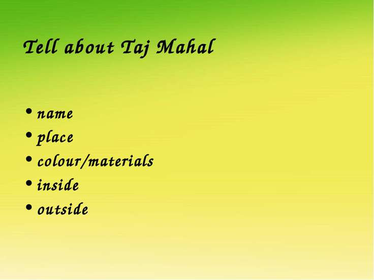 Tell about Taj Mahal name place colour/materials inside outside