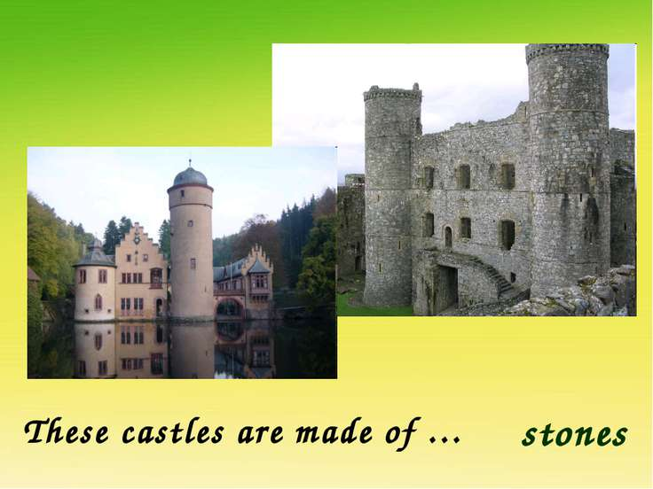 These castles are made of … stones
