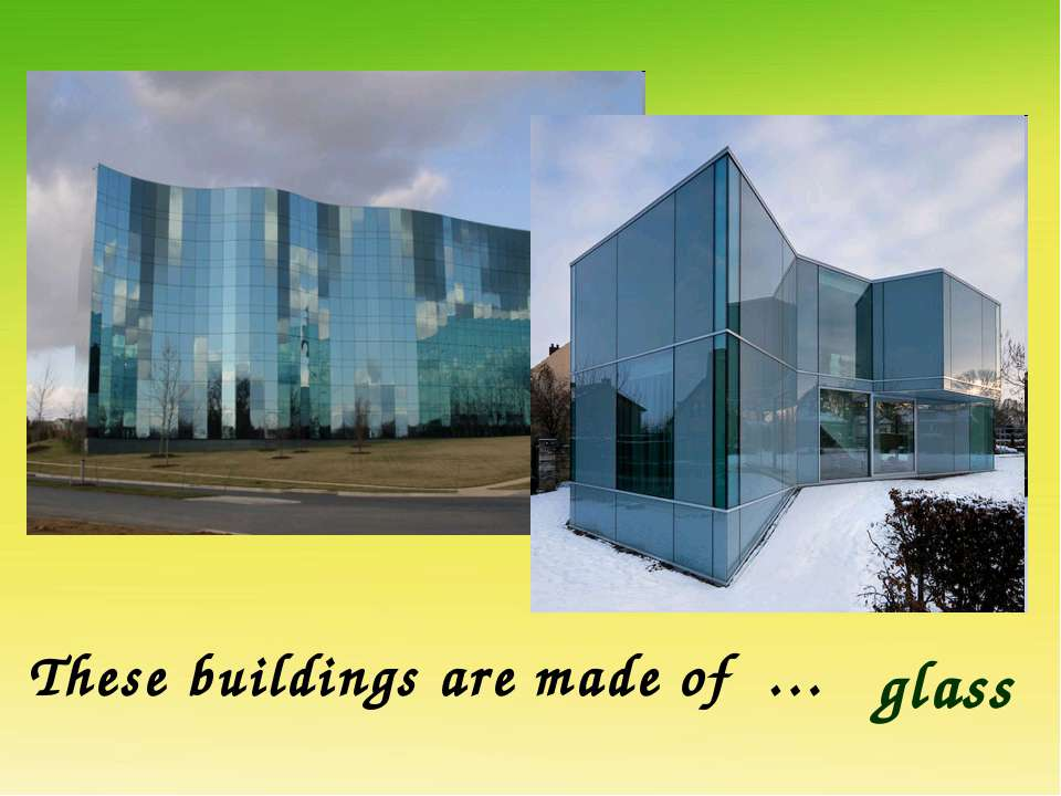 These buildings are made of … glass
