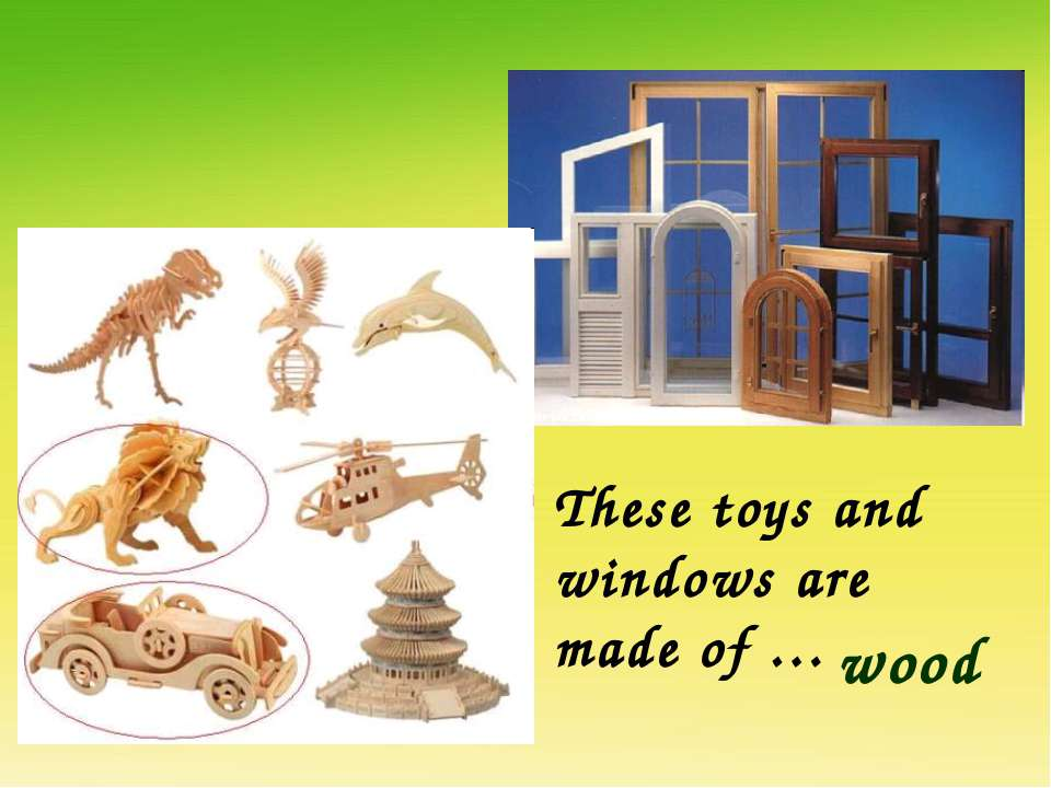 These toys and windows are made of … wood