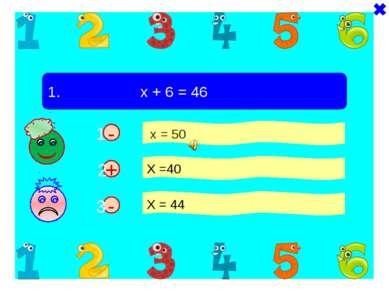 - - 1. х + 6 = 46 х = 50 Х =40 Х = 44 + 1 2 3