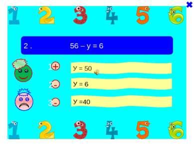 - + 2 . 56 – у = 6 У = 50 У = 6 У =40 - 1 2 3