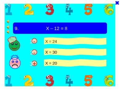 + - 9. Х – 12 = 8 Х = 24 Х = 30 Х = 20 - 1 2 3