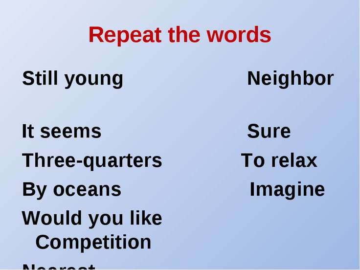 Repeat the words Still young Neighbor It seems Sure Three-quarters To relax B...