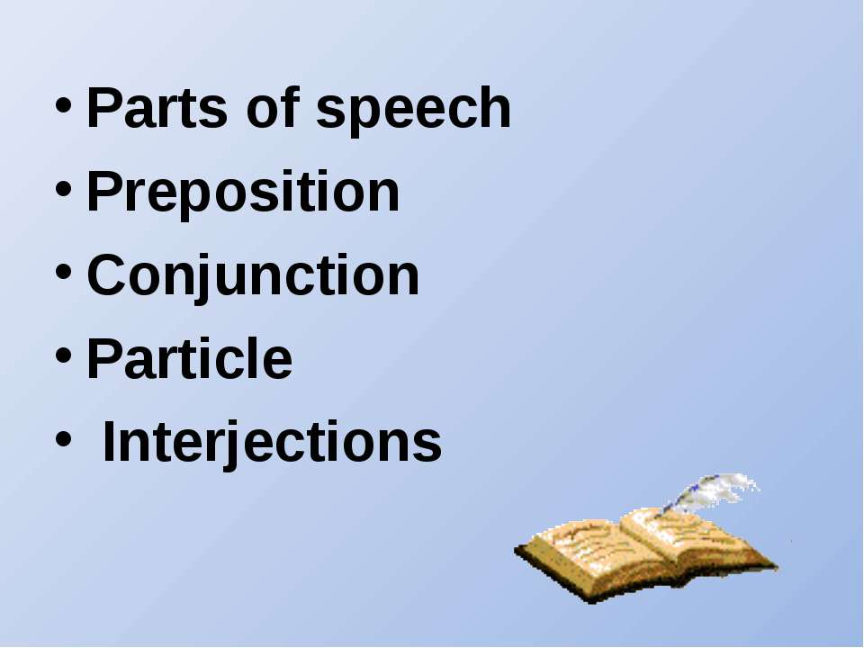 Parts of speech Preposition Conjunction Particle Interjections