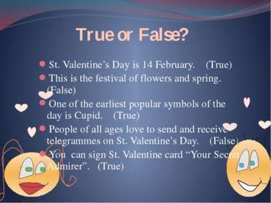 True or False? St. Valentine's Day is 14 February. (True) This is the festiva...