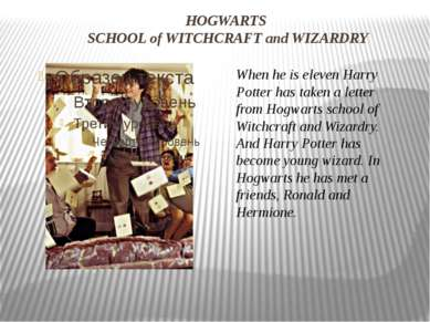 HOGWARTS SCHOOL of WITCHCRAFT and WIZARDRY When he is eleven Harry Potter has...