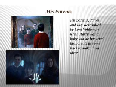 His Parents His parents, James and Lily were killed by Lord Voldemort when Ha...