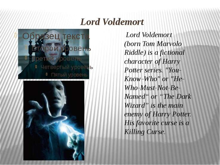 Lord Voldemort  Lord Voldemort (born Tom Marvolo Riddle) is a fictional chara...