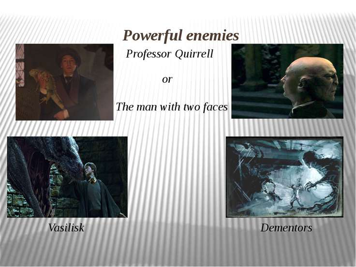 Powerful enemies Professor Quirrell or The man with two faces Vasilisk Dementors