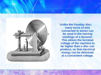 Unlike the Faraday disc, many turns of wire connected in series can be used i...