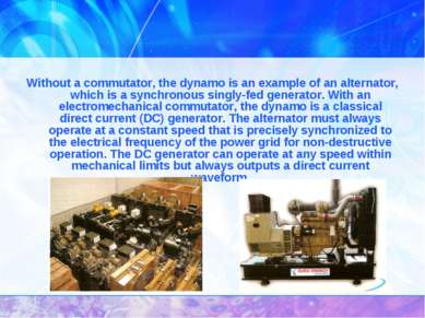 Without a commutator, the dynamo is an example of an alternator, which is a s...