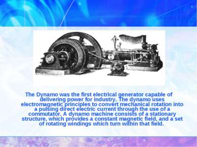The Dynamo was the first electrical generator capable of delivering power for...