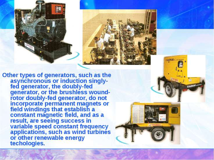 Other types of generators, such as the asynchronous or induction singly-fed g...