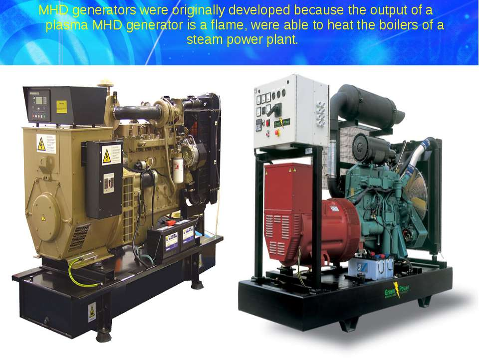 MHD generators were originally developed because the output of a plasma MHD g...