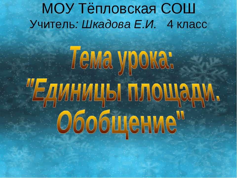 МОУ Тёпловская СОШ Учитель: Шкадова Е.И. 4 класс