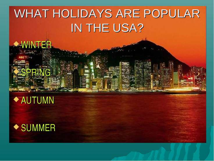 WHAT HOLIDAYS ARE POPULAR IN THE USA? WINTER SPRING AUTUMN SUMMER