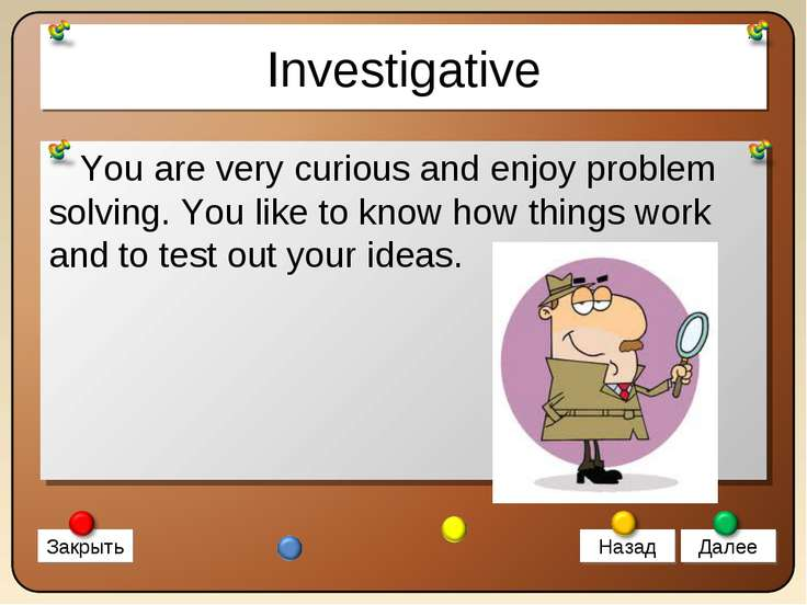 Investigative You are very curious and enjoy problem solving. You like to kno...