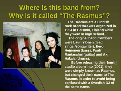 "Where is this band from? Why is it called ""The Rasmus""? The Rasmus are a Finn..."