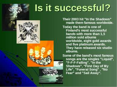 "Is it successful? Their 2003 hit ""In the Shadows"" made them famous worldwide...."