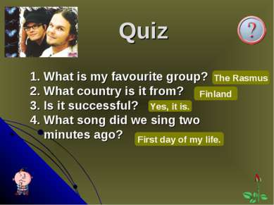 Quiz 1. What is my favourite group? 2. What country is it from? 3. Is it succ...