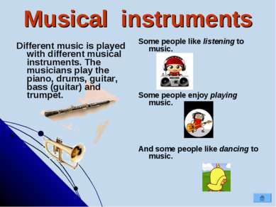 Musical instruments Different music is played with different musical instrume...
